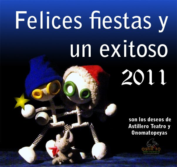 Felices fiestas y un exitoso 2011,  Astillero Teatro
